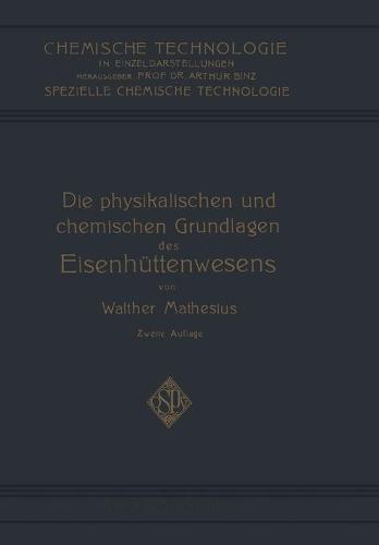 Die Physikalischen Und Chemischen Grundlagen Des Eisenh ttenwesens - Chemische Technologie in Einzeldarstellungen (Paperback)