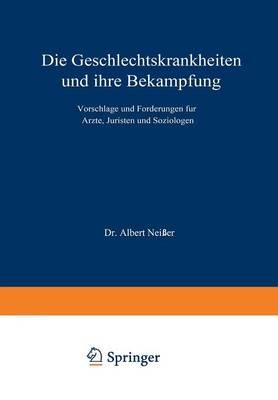Die Geschlechtskrankheiten Und Ihre Bek�mpfung: Vorschl�ge Und Forderungen F�r �rzte, Juristen Und Soziologen (Paperback)