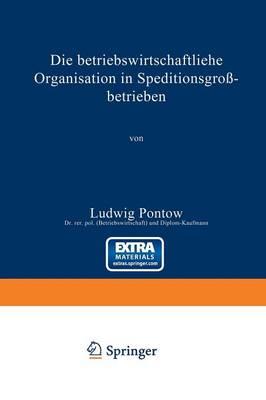 Die Betriebswirtschaftliche Organisation in Speditionsgro betrieben (Paperback)