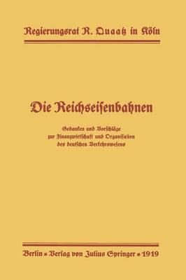 Die Reichseisenbahnen: Gedanken Und Vorschl ge Zur Finanzwirtschaft Und Organisation Des Deutschen Verkehrswesens (Paperback)