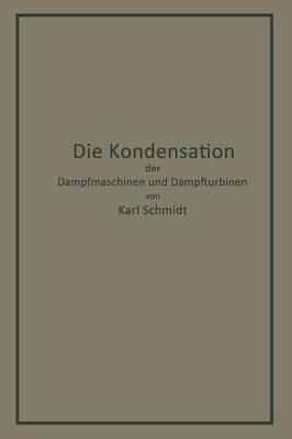 Die Kondensation Der Dampfmaschinen Und Dampfturbinen: Lehrbuch F r H here Technische Lehranstalten Und Zum Selbstunterricht (Paperback)