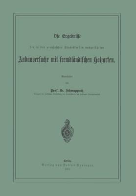 Die Ergebnisse Der in Den Preussischen Staatsforsten Ausgef�hrten Anbauversuche Mit Fremdl�ndischen Holzarten (Paperback)