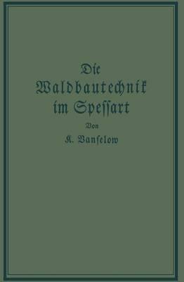 Die Waldbautechnik Im Spessart: Eine Historisch-Kritische Untersuchung Ihrer Epochen (Paperback)