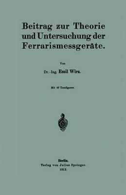 Beitrag Zur Theorie Und Untersuchung Der Ferrarismessger�te (Paperback)