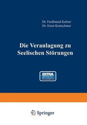 Die Veranlagung Zu Seelischen St rungen - Monographien Aus Dem Gesamtgebiete der Neurologie Und Psychi
