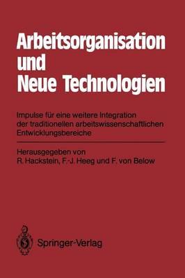 Arbeitsorganisation Und Neue Technologien: Impulse Fur Eine Weitere Integration Der Traditionellen Arbeitswissenschaftlichen Entwicklungsbereiche (Paperback)