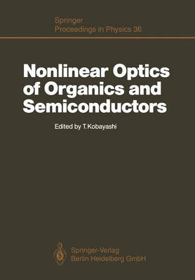 Nonlinear Optics of Organics and Semiconductors: Proceedings of the International Symposium, Tokyo, Japan, July 25-26, 1988 - Springer Proceedings in Physics 36 (Paperback)