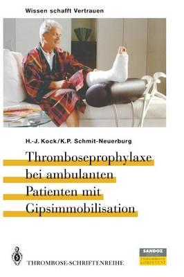 Thromboseprophylaxe bei Ambulanten Patienten mit Gipsimmobilisation (Paperback)