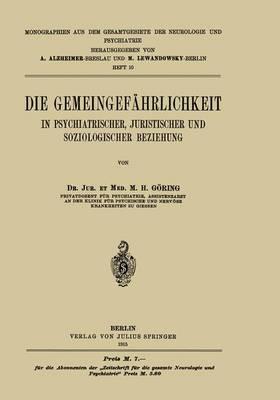 Die Gemeingefahrlichkeit: In Psychiatrischer, Juristischer Und Soziologischer Beziehung - Monographien Aus Dem Gesamtgebiete der Neurologie Und Psychi 10 (Paperback)
