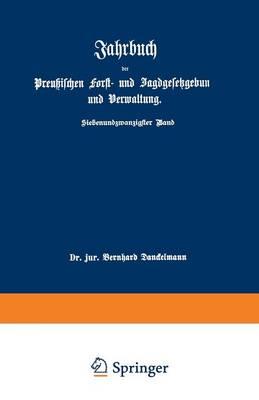 Jahrbuch Der Preu ischen Forst- Und Jagdgesetzgebung Und Verwaltung: Im Anschlu  an Das Jahrbuch Im Forst- Und Jagdkalender F r Preu en I. Bis XVII. Jahrgang (1851 Bis 1867) (Paperback)