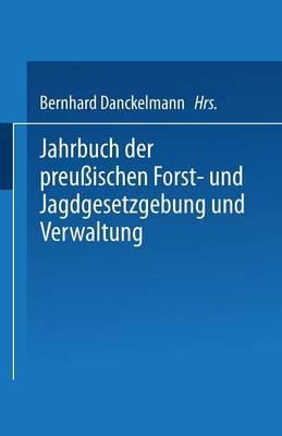 Jahrbuch Der Preu ischen Forst- Und Jagdgesetzgebung Und Verwaltung: Einundzwanzigster Band (Paperback)