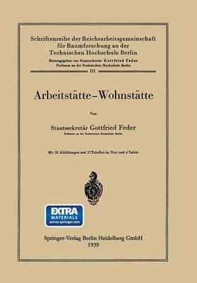 Arbeitst tte -- Wohnst tte - Schriftenreihe Der Reichsarbeitsgemeinschaft Fur Raumforschu 3