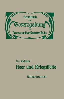 Heer Und Kriegsflotte: Milit rstrafrecht - Handbuch der Gesetzgebung In Preussen Und Dem Deutschen Reic 2 (Paperback)