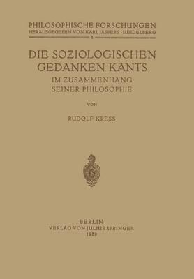 Die Soziologischen Gedanken Kants Im Zusammenhang Seiner Philosophie - Philosophische Forschungen 8 (Paperback)