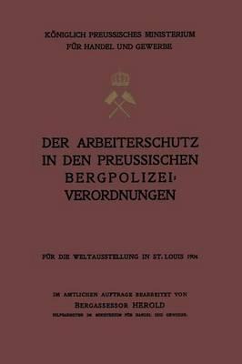 Der Arbeiterschutz in Den Preussischen Bergpolizeiverordnungen (Paperback)