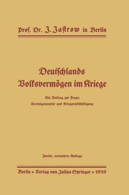 Deutschlands Volksverm gen Im Kriege: Ein Beitrag Zur Frage: Verm gensopfer Und Kriegsentsch digung (Paperback)