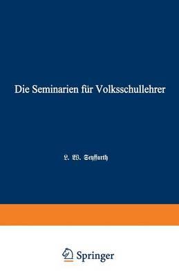 Die Seminarien F r Volksschullehrer: Eine Hiftorisch-P dagogische Skizze (Paperback)