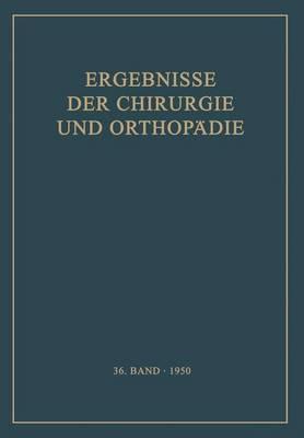 Ergebnisse Der Chirurgie Und Orthop die: Sechsunddreissigster Band - Ergebnisse Der Chirurgie Und Orthopadie 36 (Paperback)