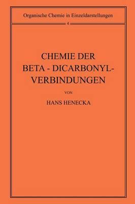 Chemie Der Beta-Dicarbonyl-Verbindungen - Organische Chemie in Einzeldarstellungen 4 (Paperback)