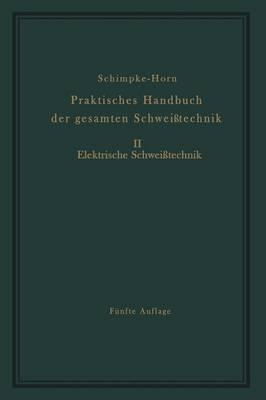 Praktisches Handbuch Der Gesamten Schwei technik: Zweiter Band Elektrische Schwei technik (Paperback)