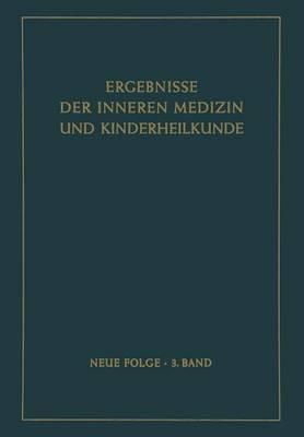 Ergebnisse Der Inneren Medizin Und Kinderheilkunde: Neue Folge - Ergebnisse Der Inneren Medizin Und Kinderheilkunde. Neue Fol 3 (Paperback)
