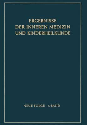 Ergebnisse Der Inneren Medizin Und Kinderheilkunde: Neue Folge - Ergebnisse Der Inneren Medizin Und Kinderheilkunde. Neue Fol 5 (Paperback)