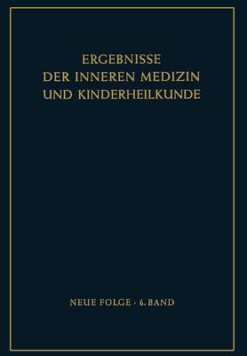 Ergebnisse Der Inneren Medizin Und Kinderheilkunde: Neue Folge - Ergebnisse Der Inneren Medizin Und Kinderheilkunde. Neue Fol 6 (Paperback)
