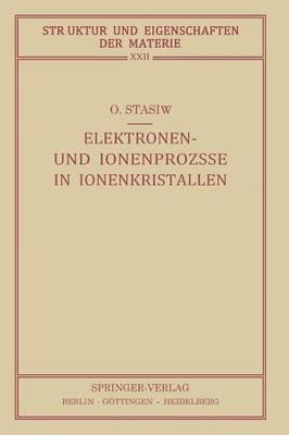 Elektronen- Und Ionenprozesse in Ionenkristallen: Mit Ber�cksichtigung Photochemischer Prozesse - Struktur Und Eigenschaften Der Materie in Einzeldarstellunge 22 (Paperback)