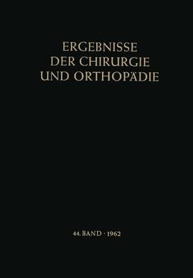 Ergebnisse Der Chirurgie Und Orthopadie - Ergebnisse Der Chirurgie Und Orthopadie 44 (Paperback)