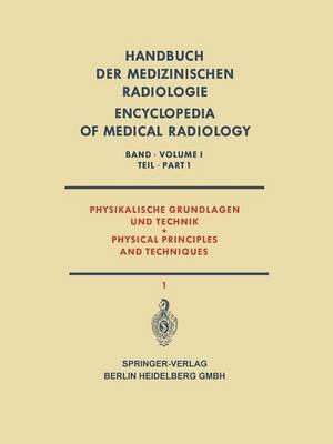Physikalische Grundlagen und Technik / Physical Principles and Techniques: Part 1 - Handbuch der Medizinischen Radiologie / Encyclopedia of Medical Radiology (Paperback)