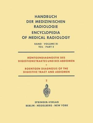 Rontgendiagnostik des Digestionstraktes und des Abdomen / Roentgen Diagnosis of the Digestive Tract and Abdomen - Handbuch der Medizinischen Radiologie / Encyclopedia of Medical Radiology 11 / 2 (Paperback)
