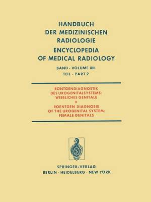 Rontgendiagnostik des Urogenitalsystems / Roentgen Diagnosis of the Urogenital System - Handbuch der Medizinischen Radiologie / Encyclopedia of Medical Radiology 13 / 2 (Paperback)