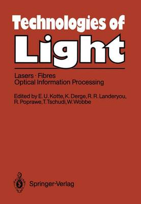 Technologies of Light: Lasers * Fibres * Optical Information Processing Early Monitoring of Technological Change A Report from the FAST Programme of the Commission of the European Communities (Paperback)
