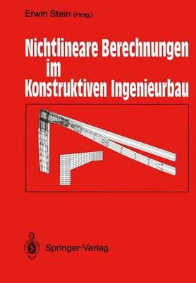 Nichtlineare Berechnungen im Konstruktiven Ingenieurbau: Berichte Zum Schlusskolloquium Des Gleichnamigen DFG-schwerpunktprogramms am 2./3 Marz 1989 in Hannover (Paperback)