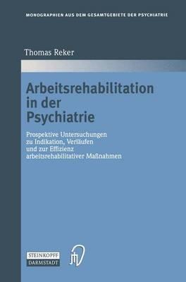 Arbeitsrehabilitation in Der Psychiatrie - Monographien Aus dem Gesamtgebiete der Psychiatrie 88 (Paperback)