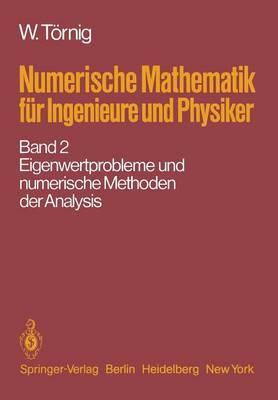 Numerische Mathematik F r Ingenieure Und Physiker: Band 2: Eigenwertprobleme Und Numerische Methoden Der Analysis (Paperback)