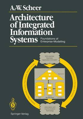 Architecture of Integrated Information Systems: Foundations of Enterprise Modelling (Paperback)