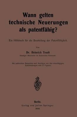Wann Gelten Technische Neuerungen ALS Patentf�hig?: Ein Hilfsbuch F�r Die Beurteilung Der Patentf�higkeit (Paperback)