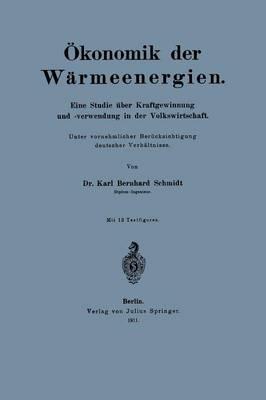 �konomik Der W�rmeenergien: Eine Studie �ber Kraftgewinnung Unf -Verwendung in Der Volkswirtschaft (Paperback)