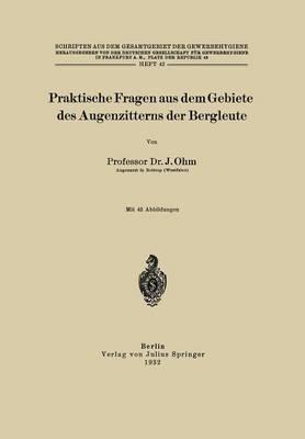 Praktische Fragen Aus Dem Gebiete Des Augenzitterns Der Bergleute - Schriften Aus Dem Gesamtgebiet der Gewerbehygiene 42 (Paperback)