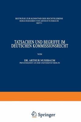 Tatsachen Und Begriffe Im Deutschen Kommissionsrecht - Beitrage Zur Kenntnis Des Rechtslebens 1 (Paperback)