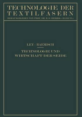 Technologie Und Wirtschaft Der Seide - Technologie Der Textilfasern 6 (Paperback)