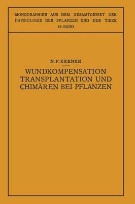 Wundkompensation Transplantation Und Chim ren Bei Pflanzen - Monographien Aus Dem Gesamtgebiet der Physiologie der Pflanz (Paperback)