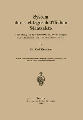 System Der Rechtsgesch�ftlichen Staatsakte: Verwaltungs- Und Proze�rechtliche Untersuchungen Zum Allgemeinen Teil Des �ffentlichen Rechts (Paperback)
