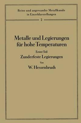 Metalle Und Legierungen F r Hohe Temperaturen: Erster Teil Zunderfeste Legierungen - Reine Und Angewandte Metallkunde in Einzeldarstellungen 2 (Paperback)