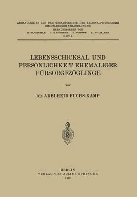 Lebensschicksal Und Pers nlichkeit Ehemaliger F rsorgez glinge - Abhandlungen Aus Dem Gesamtgebiet der Kriminalpsychologie 6 (Paperback)