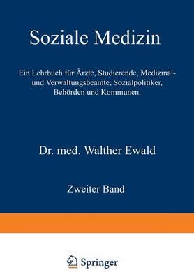 Soziale Medizin. Ein Lehrbuch F�r �rzte, Studierende, Medizinal- Und Verwaltungsbeamte, Sozialpolitiker, Beh�rden Und Kommunen: Zweiter Band (Paperback)