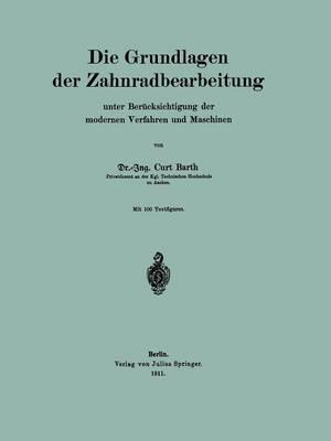 Die Grundlagen Der Zahnradbearbeitung: Unter Ber cksichtigung Der Modernen Verfahren Und Maschinen (Paperback)