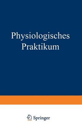 Physiologisches Praktikum: Chemische, Physikalisch-Chemische, Physikalische Und Physiologiche Methoden (Paperback)