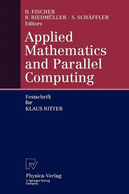 Applied Mathematics and Parallel Computing: Festschrift for Klaus Ritter (Paperback)